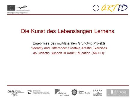 Die Kunst des Lebenslangen Lernens Ergebnisse des multilateralen Grundtvig Projekts Identity and Difference: Creative Artistic Exercises as Didactic Support.