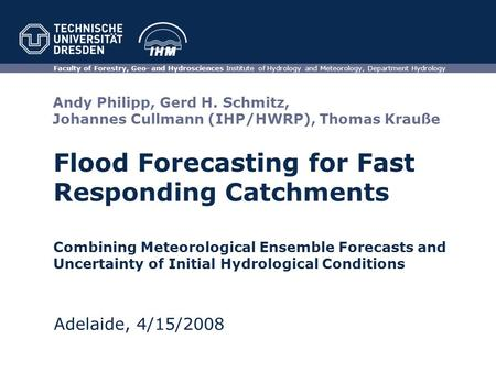 Flood Forecasting for Fast Responding Catchments Faculty of Forestry, Geo- and Hydrosciences Institute of Hydrology and Meteorology, Department Hydrology.