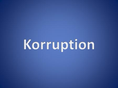 Korruption.