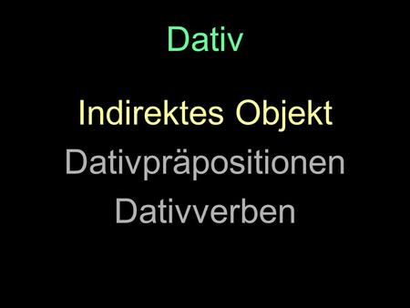 Dativ Indirektes Objekt Dativpräpositionen Dativverben.