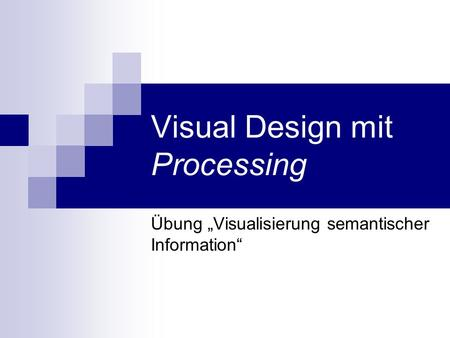 Visual Design mit Processing Übung Visualisierung semantischer Information.