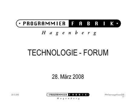 28.03.2008PFH-Technologie-Forum-2008 01 TECHNOLOGIE - FORUM 28. März 2008.