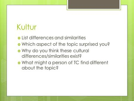 Kultur List differences and similarities Which aspect of the topic surprised you? Why do you think these cultural differences/similarities exist? What.