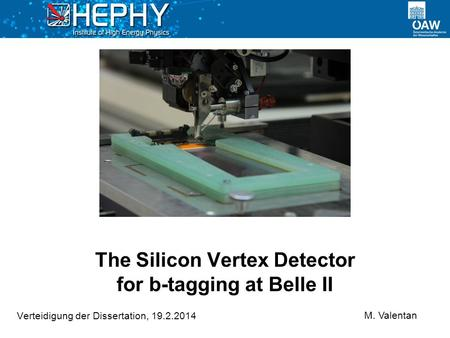 The Silicon Vertex Detector for b-tagging at Belle II Verteidigung der Dissertation, 19.2.2014 M. Valentan.