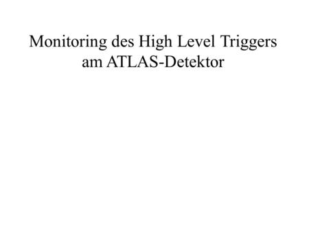 Monitoring des High Level Triggers am ATLAS-Detektor.