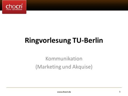 Www.chocri.de 1 Ringvorlesung TU-Berlin Kommunikation (Marketing und Akquise)