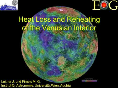 Heat Loss and Reheating of the Venusian Interior Heat Loss and Reheating of the Venusian Interior Leitner J. und Firneis M. G. Institut für Astronomie,