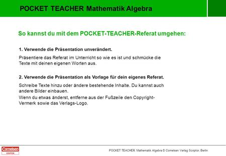POCKET TEACHER Mathematik Algebra © Cornelsen Verlag Scriptor, Berlin POCKET TEACHER Mathematik Algebra So kannst du mit dem POCKET-TEACHER-Referat umgehen: