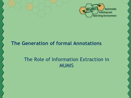 The Generation of formal Annotations The Role of Information Extraction in MUMIS.