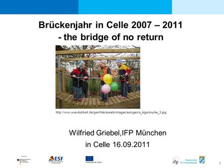 1 Brückenjahr in Celle 2007 – 2011 - the bridge of no return  Wilfried Griebel,IFP.