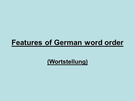 Features of German word order (Wortstellung). A. Subject-verb inversion In a main clause the conjugated verb always comes in the second position. –Frank.