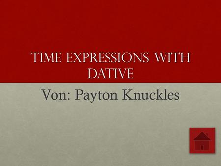 Time Expressions with Dative Von: Payton Knuckles.