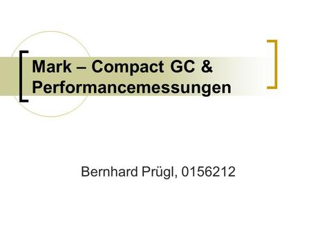 Mark – Compact GC & Performancemessungen Bernhard Prügl, 0156212.