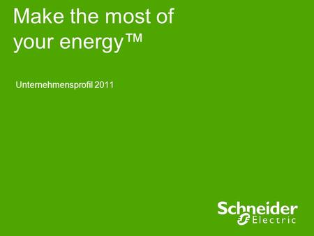 Make the most of your energy Unternehmensprofil 2011.