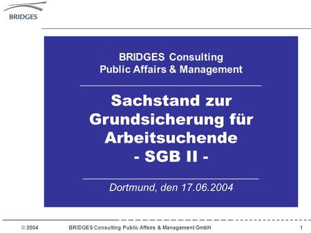 © 2004 BRIDGES Consulting Public Affairs & Management GmbH1 BRIDGES Consulting Public Affairs & Management ___________________________________ Sachstand.