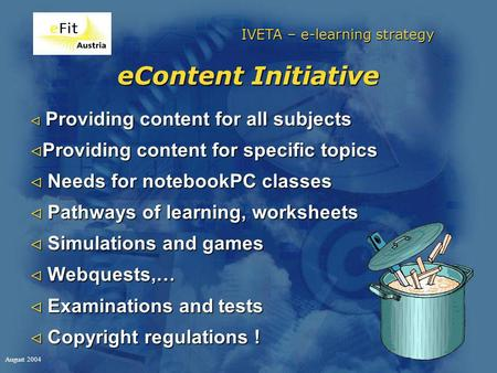 IVETA – e-learning strategy August 2004 eContent Initiative Providing content for all subjects Providing content for all subjects Providing content for.