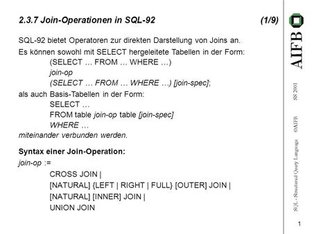 SQL - Structured Query Language AIFB SS 2001 1 (1/9) 2.3.7 Join-Operationen in SQL-92(1/9) Syntax einer Join-Operation: join-op := CROSS JOIN | [NATURAL]