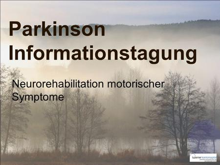 Parkinson Informationstagung Neurorehabilitation motorischer Symptome.