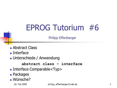 10. Mai EPROG Tutorium #6 Philipp Effenberger Abstract Class Interface Unterschiede / Anwendung abstract class – interface.