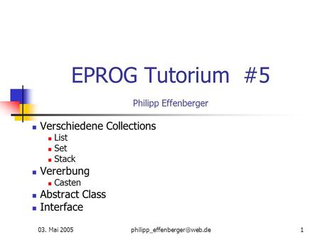 03. Mai EPROG Tutorium #5 Philipp Effenberger Verschiedene Collections List Set Stack Vererbung Casten Abstract Class Interface.