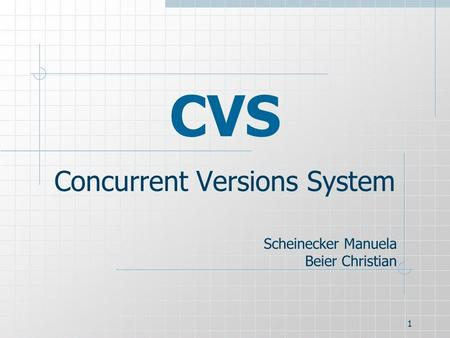 1 CVS Concurrent Versions System Scheinecker Manuela Beier Christian.