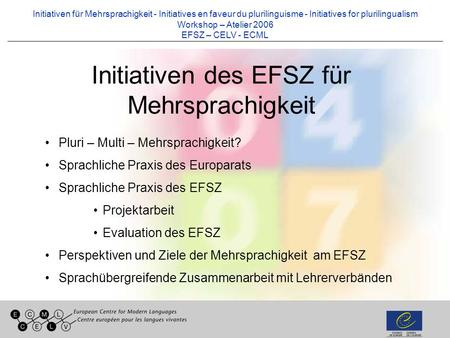 Initiativen für Mehrsprachigkeit - Initiatives en faveur du plurilinguisme - Initiatives for plurilingualism Workshop – Atelier 2006 EFSZ – CELV - ECML.