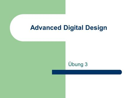 Advanced Digital Design Übung 3. Aufgabe 2 + R1R2R3 +