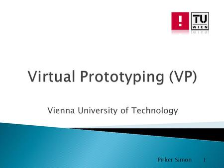 Vienna University of Technology Pirker Simon 1. Überblick Definition Motivation Vorteile Entwurf von VP Pirker Simon 2.