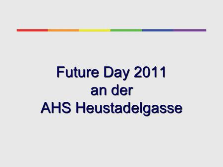 Future Day 2011 an der AHS Heustadelgasse
