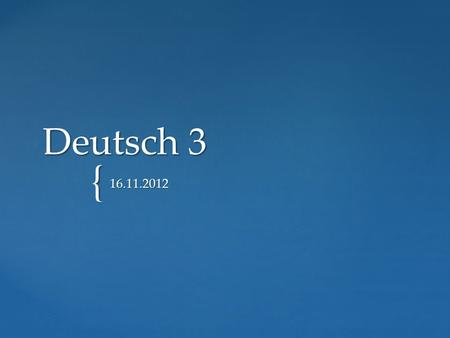 { Deutsch 3 16.11.2012. Sprechen: Ist Aussehen dir wichtig? Sprechen: Ist Aussehen dir wichtig? You will have 10 minutes to prepare. You will have 10.