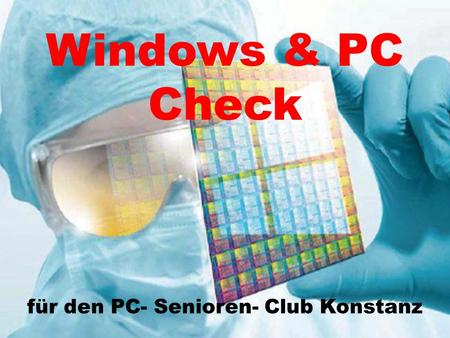 Windows & PC Check für den PC- Senioren- Club Konstanz.