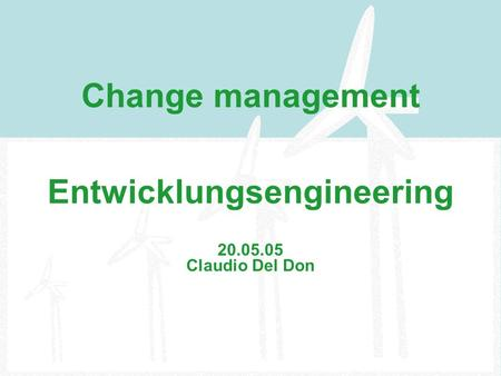 Change management Entwicklungsengineering 20.05.05 Claudio Del Don.