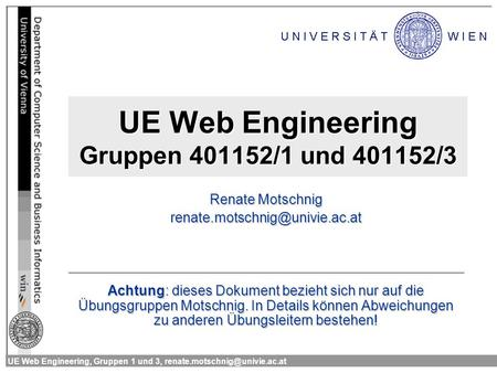 UE Web Engineering, Gruppen 1 und 3, UE Web Engineering Gruppen 401152/1 und 401152/3 Renate Motschnig