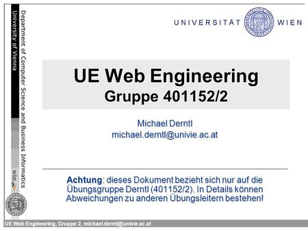 UE Web Engineering, Gruppe 2, UE Web Engineering Gruppe 401152/2 Michael Derntl Achtung: dieses.