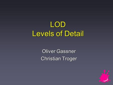 LOD Levels of Detail Oliver Gassner Christian Troger.