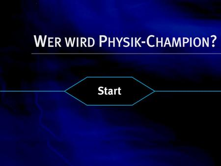 W ER WIRD P HYSIK -C HAMPION ? Start. 2 15 1 MILLION 14 500.000 13 125.000 12 64.000 11 32.000 10 16.000 9 8.000 8 4.000 7 2.000 6 1.000 5 500 4 300 3.