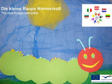 Die kleine Raupe Nimmersatt The very hungry caterpillar.