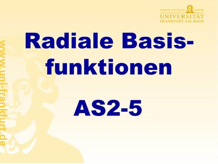 Radiale Basis- funktionen AS2-5 Lernen in RBF-Netzen support vector-Maschinen Approximation & Klassifikation mit RBF Anwendung RBF-Netze.