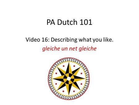 PA Dutch 101 Video 16: Describing what you like. gleiche un net gleiche.