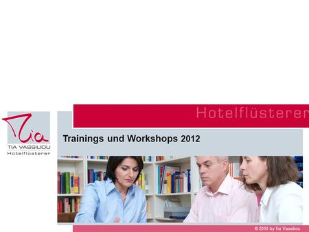 © 2010 by Tia Vassiliou Trainings und Workshops 2012.