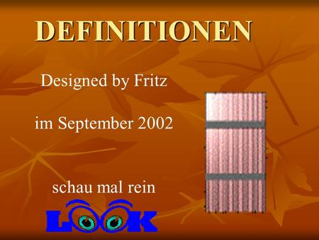 DEFINITIONEN Designed by Fritz im September 2002 schau mal rein.