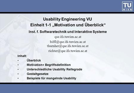 Usability Engineering VU Einheit 1-1 Motivation und Überblick Inst. f. Softwaretechnik und Interaktive Systeme qse.ifs.tuwien.ac.at