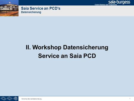 1 Workshop Service Datensicherung Saia Service an PCD's Datensicherung II. Workshop Datensicherung Service an Saia PCD.