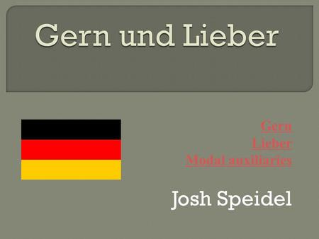 Gern Lieber Modal auxiliaries Josh Speidel. Gern - gladly; like; to be fond of. Gern ex. 1 Gern ex. 2 Back to title.