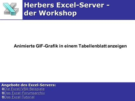 Animierte GIF-Grafik in einem Tabellenblatt anzeigen Herbers Excel-Server - der Workshop Angebote des Excel-Servers: Die Excel/VBA-Beispiele Die Excel/VBA-BeispieleDie.