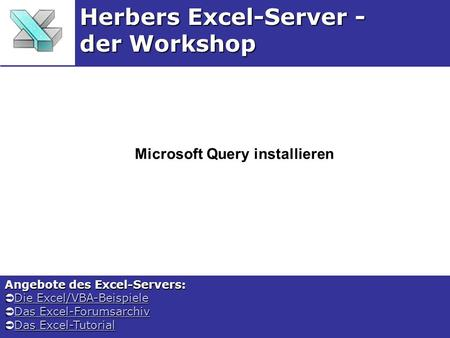 Microsoft Query installieren Herbers Excel-Server - der Workshop Angebote des Excel-Servers: Die Excel/VBA-Beispiele Die Excel/VBA-BeispieleDie Excel/VBA-BeispieleDie.