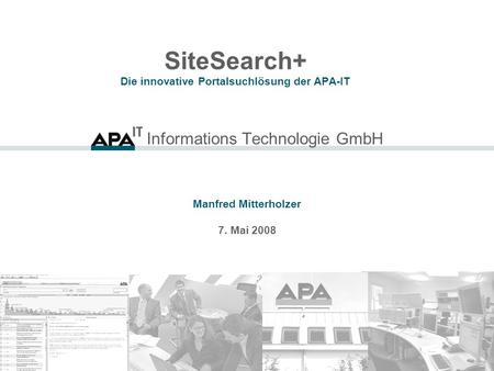 Informations Technologie GmbH SiteSearch+ Die innovative Portalsuchlösung der APA-IT Manfred Mitterholzer 7. Mai 2008.