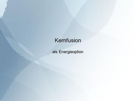 Kernfusion als Energieoption