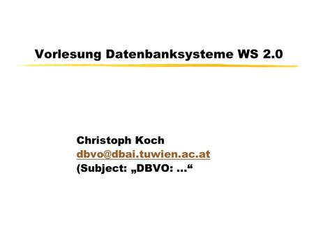 Vorlesung Datenbanksysteme WS 2.0 Christoph Koch (Subject: DBVO:...