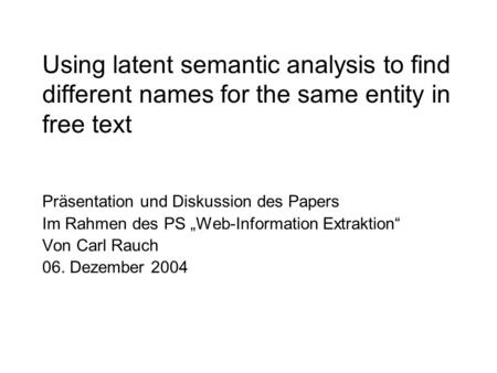 Using latent semantic analysis to find different names for the same entity in free text Präsentation und Diskussion des Papers Im Rahmen des PS Web-Information.